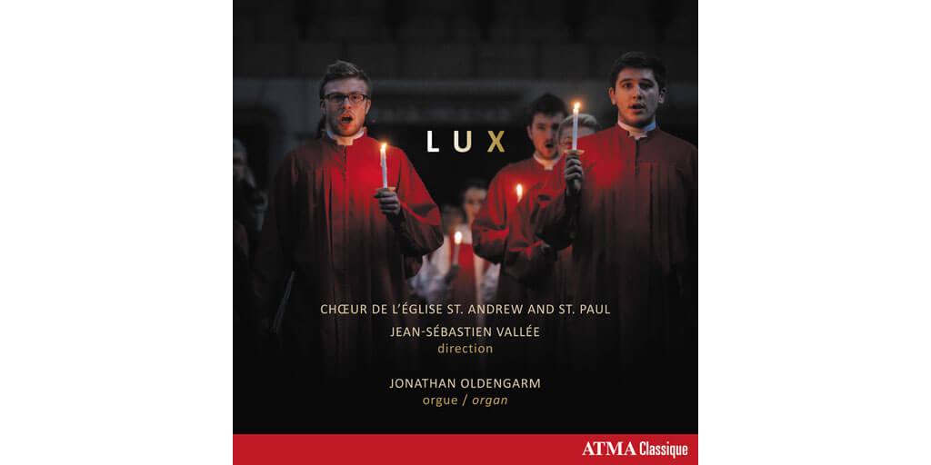 L'album Lux, du Choeur de l'église St.Andrew and St.Paul, dir. Jean-Sébastien Vallée, orgue, Jonathan Oldengarm.