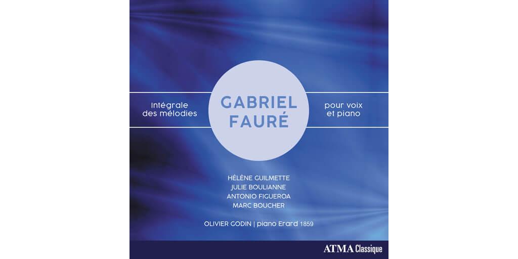 ATMA Gabriel Fauré Intégrale des mélodies pour voix et piano