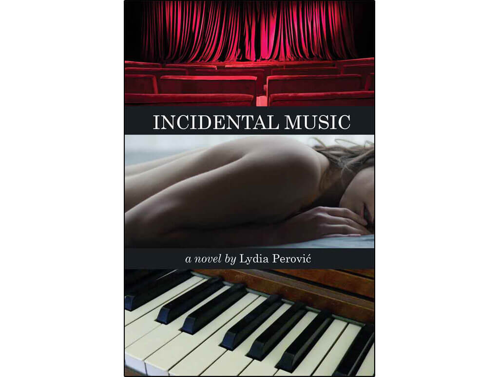 Canadian novels about classical music: Incidental Music, by Lydia Perovic