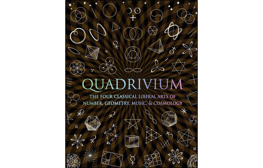 Quadrivium: The Four Classical Liberal Arts by John Martineau, Miranda Lundy, Daud Sutton, Anthony Ashton, Jason Martineau