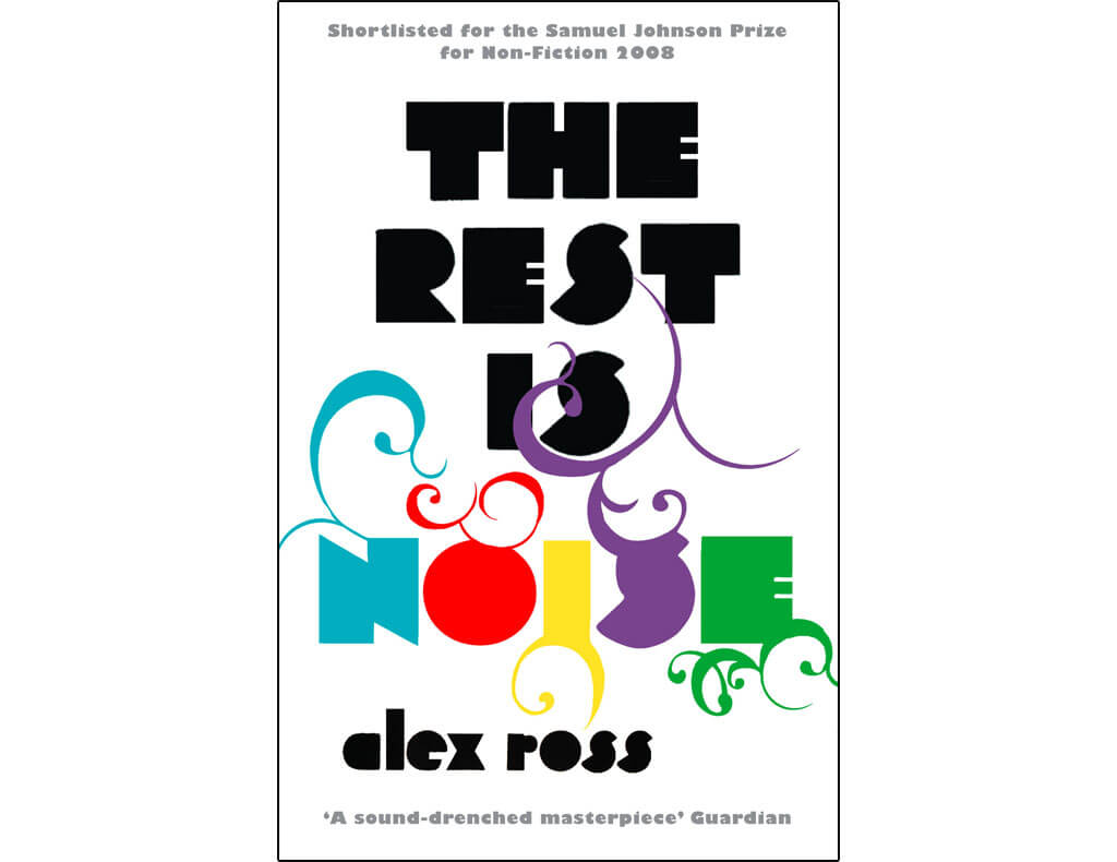 The Rest Is Noise-Listening to the Twentieth Century, Alex Ross