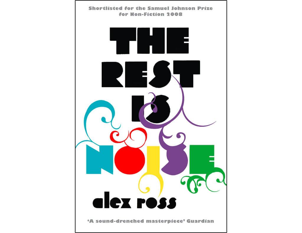 The Rest Is Noise-Listening to the Twentieth Century, Alex Ross