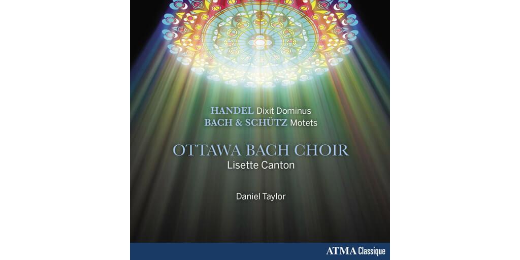 Handel: Dixit Dominus/ Schütz-Bach: Motets –Ottawa Bach Choir