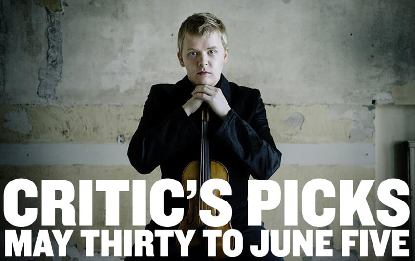 Critic's Picks for classical music and opera events in Toronto for the Week of May 30 to June 5.