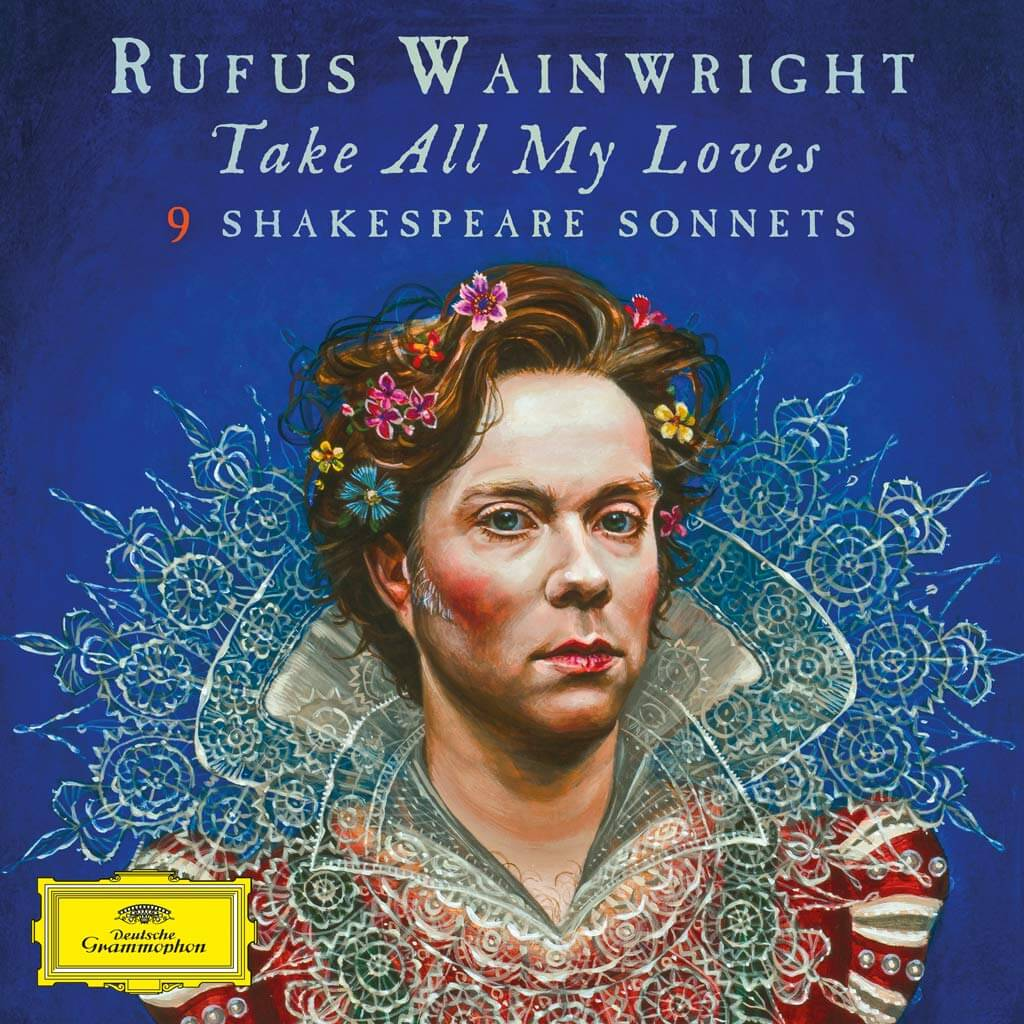 Rufus Wainwright | Take All My Loves: 9 Shakespeare Sonnets