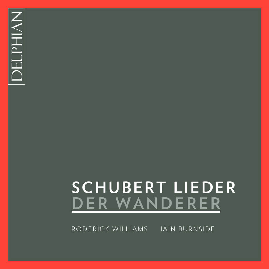 Franz Schubert's Der Wanderer Lieder — (Roderick Williams (baritone) Iain Burnside, (piano) — Delphian Records DCD34170