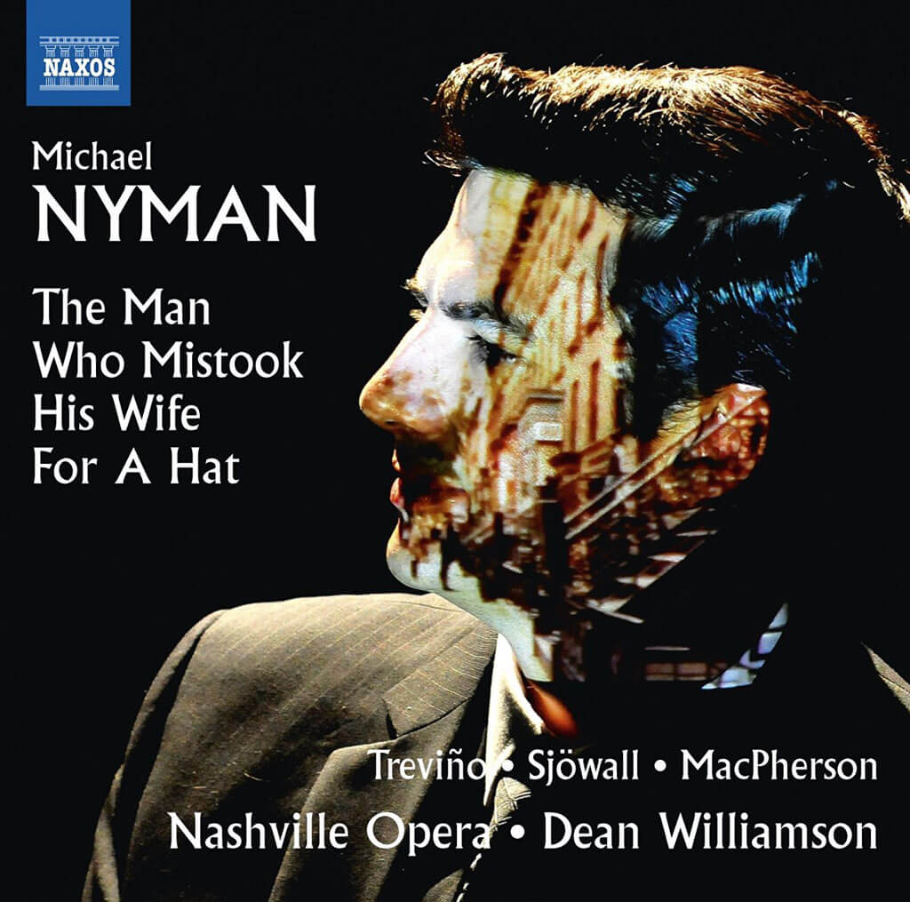 Michael Nyman: The Man Who Mistook His Wife for a Hat | Matthew Treviño, Rebecca Sjöwall, Ryan MacPherson,  Dean Williamson, Nashville Opera Orchestra (Naxos)