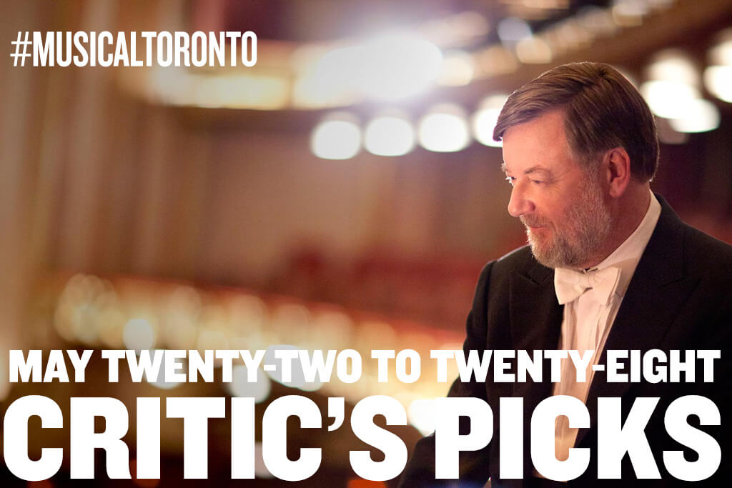 Classical music and opera events happening in and around Toronto for the week of May 22 to 28. (Photo: Dario Acosta)