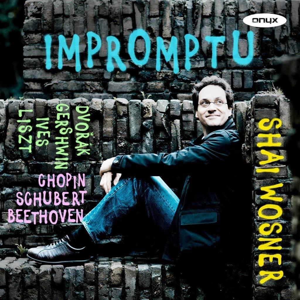 Impromptu – Beethoven, Chopin, Dvoak, Gershwin, Ives, Liszt & Schubert | Shai Wosner
