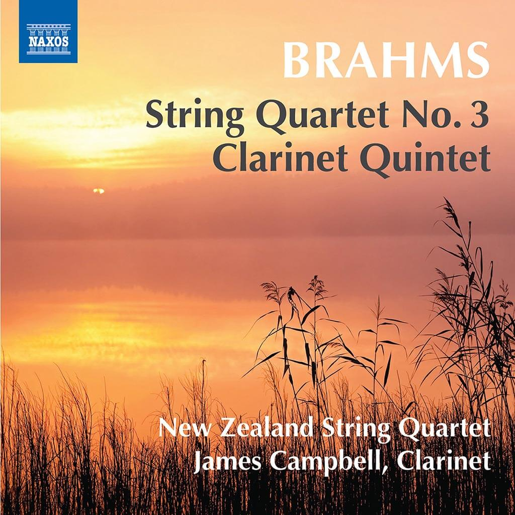 BRAHMS: Clarinet Quintet in B minor Op. 115*. String Quartet No. 3 in B flat major Op. 67. James Campbell, clarinet*. New Zealand String Quartet. Naxos 8.573454. Total Time: 76:36.