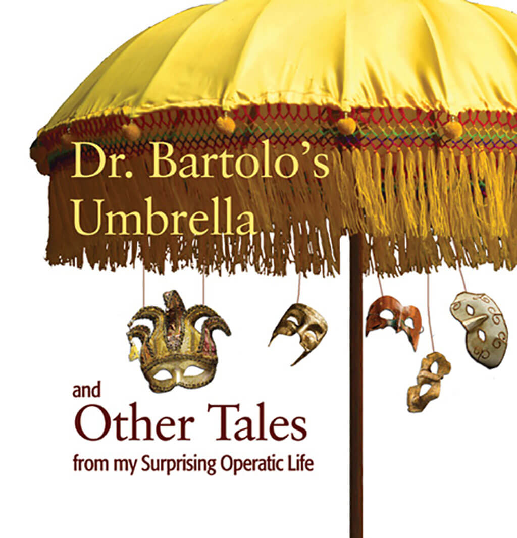 Dr. Bartolo's Umbrella and Other Tales from my Surprising Operatic Life / A Memoir by Christopher Cameron