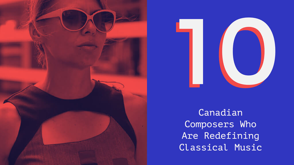 A survey of the top 10 Canadian composers, young and old, who are innovating the future of classical music in Canada.