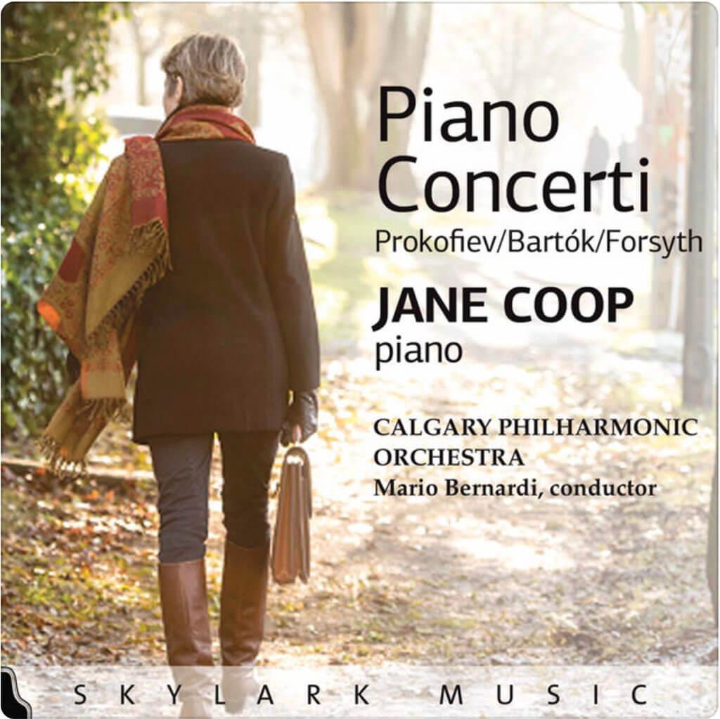 Prokofiev: Piano Concerto No. 1. Bartók: Piano Concerto No. 3. Forsyth: Piano Concerto. Jane Coop, piano. Calgary Philharmonic Orchestra/Mario Bernardi. Skylark Music Sky1703. Total Time: 67:01.