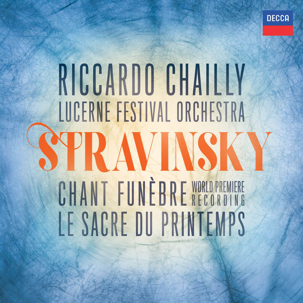 Stravinsky: Chant Funèbre & Le Sacre du printemps Lucerne Festival Orchestra, Sophie Koch (mezzo), Riccardo Chailly