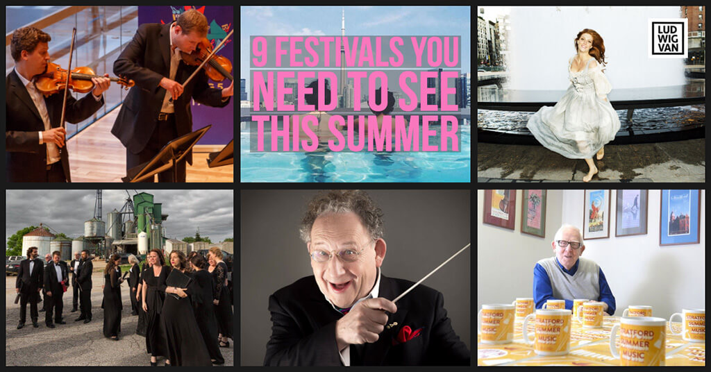 Classical music festivals happening in and around Toronto for the summer of 2018.
