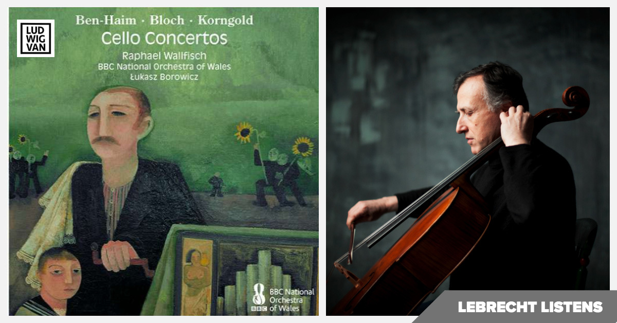 LEBRECHT LISTENS | Cello Concertos By Jewish Composers